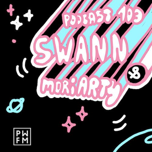Podcast PWFM103 : Swann et Moriarty 💫