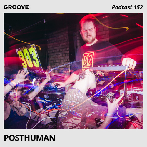 Groove Podcast 152 - Posthuman