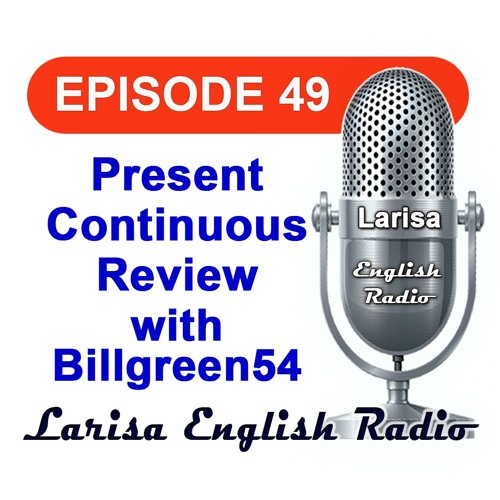 Present Continuous Review with Billgreen54 English Radio Episode 49