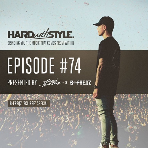 Episode 74 - B-Freqz 'Eclipse' Special | HARD with STYLE | Presented by Headhunterz & B-Freqz