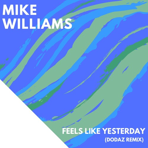 Mike Williams - Feels Like Yesterday (Dodaz Remix)