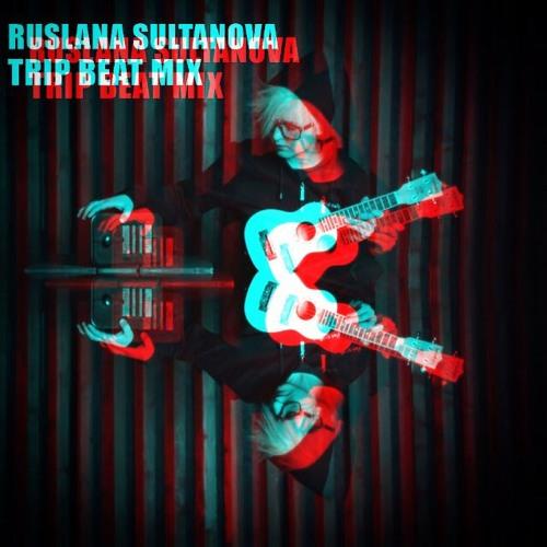 Ruslana Sultanova - Trip Beat Mix