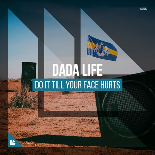Dada Life - Do It Till Your Face Hurts by Revealed