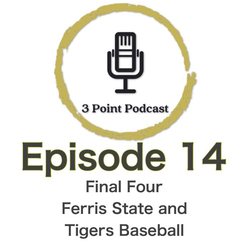 3PP 014: Final Four, Ferris State, and Tigers Baseball