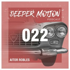Deeper Motion Podcast #22 - Aitor Robles