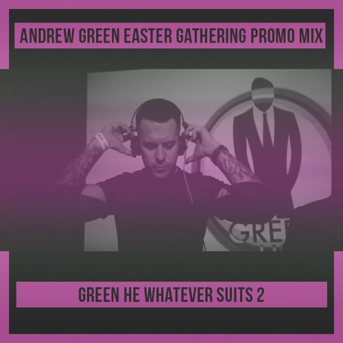 Andrew Green /Green He - SUNRISE EASTER GATHERING MIX / Whatever Suits 2