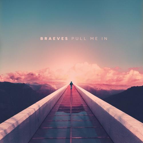 BRAEVES - Pull Me In