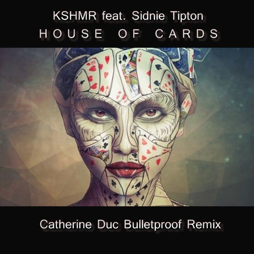 KSHMR ft Sidnie Tipton - House of Cards (Catherine Duc Bulletproof Remix)