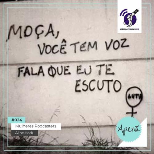[Apena #024] Mulheres Podcasters - Aline Hack #OPodcastÉDelas