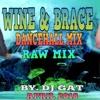 NEW MIX DJ GAT WINE AN BRACE DANCEHALL MIX APRIL 2018