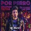 Sebastian Yatra Ft. Luis Figueroa, Lary Over - Por Perro (Intro Short By DJ Yampi) 2018 Portada del disco
