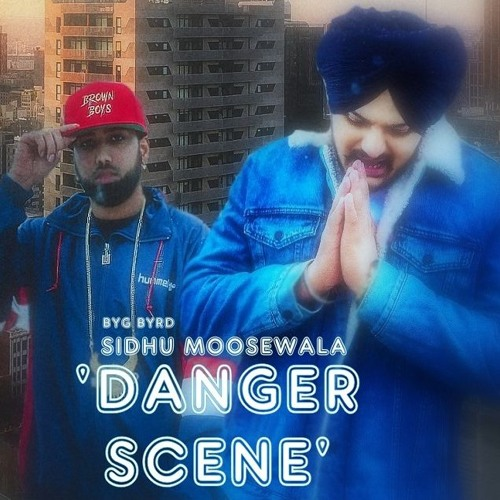 Danger Scene - Sidhu MooseWala x Byg Byrd *New Punjabi Songs 2018
