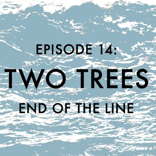 EPISODE 14: Two Trees