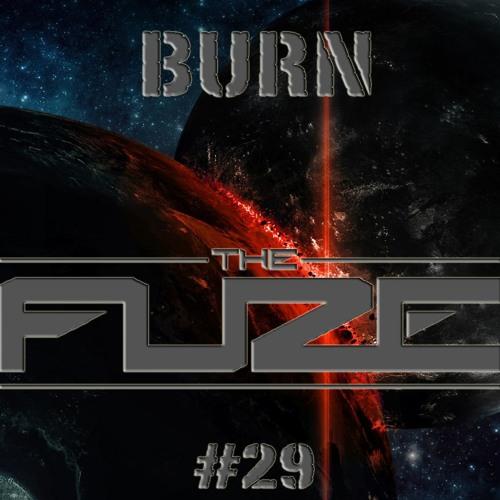 Burn The Fuze #29