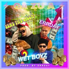 <GA ZU A> - Wet boyz X Errday X Zene the Zilla (Prod. by Errday)