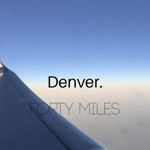 Forty Miles- Denver.