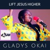 LIFT JESUS HIGHER (Gladys Okai)