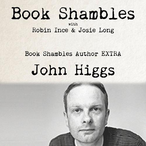 Book Shambles Author Extra - John Higgs