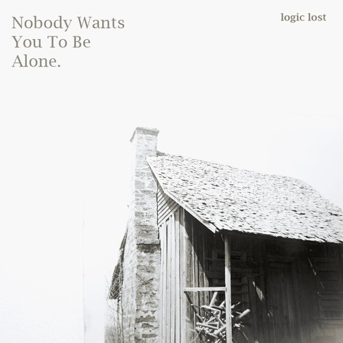 Nobody Wants You To Be Alone