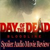 Day Of The Dead: Bloodline - Spoiler Audio Movie Review