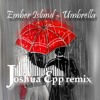 Ember Island - Umbrella (Joshua Epp Remix)
