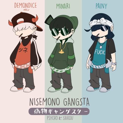 NISEMONO GANGSTA- psychoとsaikou (DEMONDICE, Minari, painy)