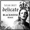 Taylor Swift - Delicate (BlackNoise Remix)[Trippin Premiere]