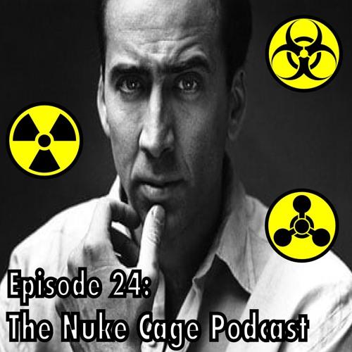 Episode 24: Nuke Cage Podcast