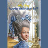 Who Was Marie Antoinette? by Dana Meachen Rau, Who HQ, read by Judy Winegard