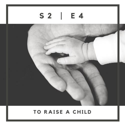 S2 | E4: To Raise A Child