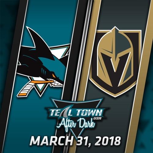 Teal Town USA After Dark (Postgame) Sharks @ Golden Knights -  3-31-2018