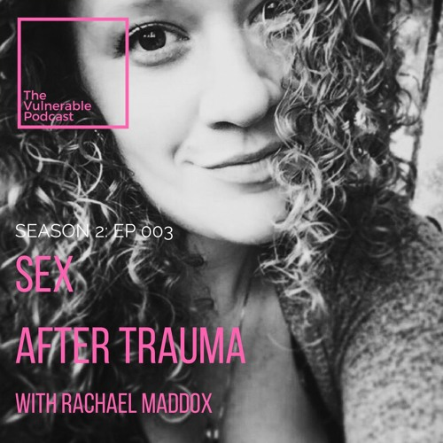s2 EP 003 - Sex After Trauma ft Rachael Maddox