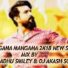 RANGAMA MANGAMA {2K18} NEW SONG MIX BY DJ MADHU SMILEY & DJ AKASH SONU