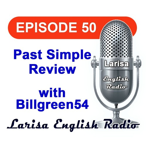 Past Simple Review with Billgreen54 English Radio Episode 50