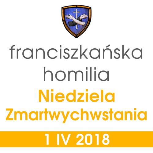 Homilia - Niedziela Zmartwychwstania: 1 IV 2018