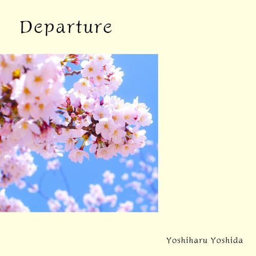 Departure ~旅立ち~   /  Yoshiharu Yoshida