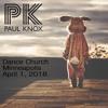 Dance Church - April 1, 2018 - Paul Knox