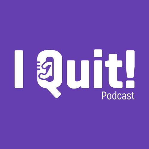 I Quit! - The Podcast - Hosted by Mike Morrison
