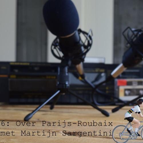 6: Martijn Sargentini over Parijs-Roubaix