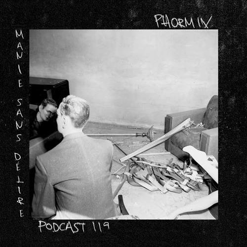 Phormix Podcast #119 Manie Sans Délire