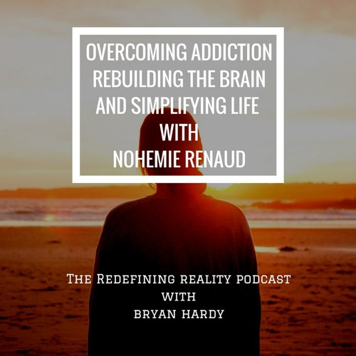 Overcoming Addiction, Rebuilding the Brain, & Simplifying Life with Nohemie Renaud - Ep. 58
