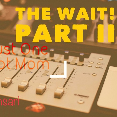 The Wait! Part II