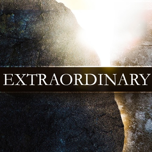 Extraordinary - Easter