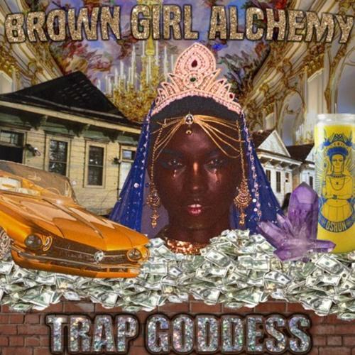 BROWN GIRL ALCHEMY PRESENTS: TRAP GODDESS MIX