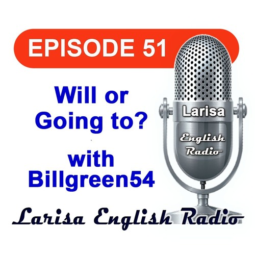Will Or Going To with Billgreen54 English Radio Episode 51