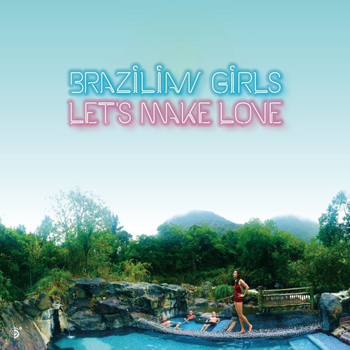 "Brazilian Girls ""Karaköy"""