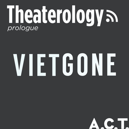 An A.C.T. Prologue Discussion: Vietgone