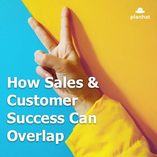 How Sales & Customer Success Can Overlap