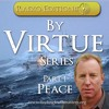 Living By Virtue, Part 1 - By Virtue of Peace
