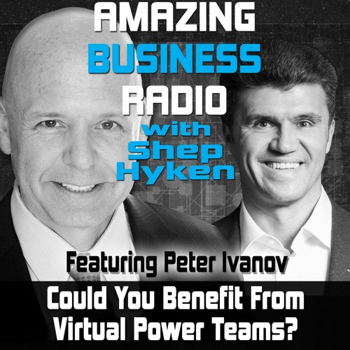 Could You Benefit from Virtual Power Teams Featuring Guest Peter Ivanov